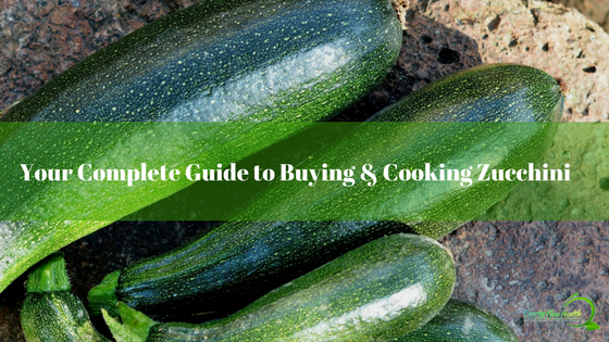 Your Complete Guide to Buying and Cooking Zucchini